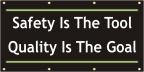 Safety Is The Tool, Quality Is the Goal Banner