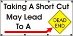 Taking A short Cut Can Lead to a Dead End Banner