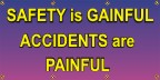 Safety Is Gainful, Accidents Are Painful
