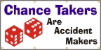 Chance Takers Are Accident Makers Banner