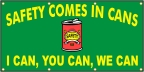 Safety Comes In Cans Banner