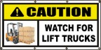CAUTION Watch For Lift Trucks