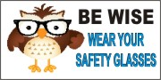 Be Wise, Wear Your Safety Glasses