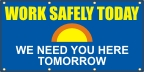 Work Safely Today, We Need You Here Tomorrow Banner