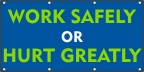 Work Safely Or Hurt Greatly Banner