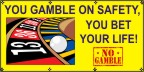 You Gamble On Safety, You Bet Your Life Banner